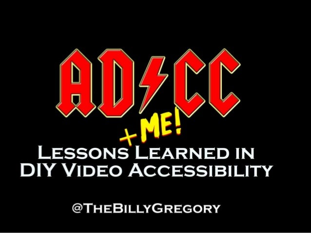 Lessons Learned in DIY Video Accessibility @TheBillyGregory