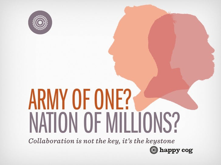 ARMY OF ONE?NATION OF MILLIONS?Collaboration is not the key, it's the keystone