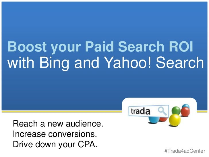 Boost your Paid Search ROIwith Bing and Yahoo! SearchReach a new audience.Increase conversions.Drive down your CPA.       ...