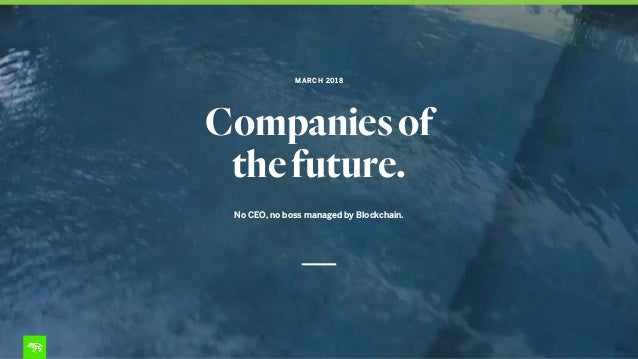 Companiesof thefuture. No CEO, no boss managed by Blockchain. MARCH 2018