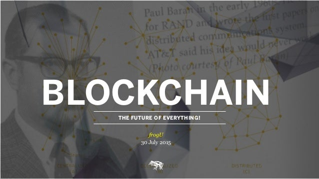 BLOCKCHAINTHE FUTURE OF EVERYTHING! frogU 