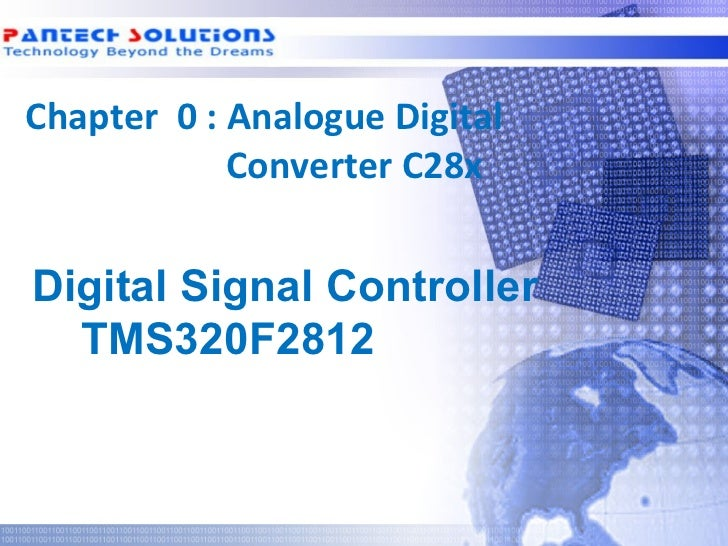 Chapter 0 : Analogue Digital             Converter C28x  Digital Signal Controller    TMS320F2812Technology beyond the Dre...