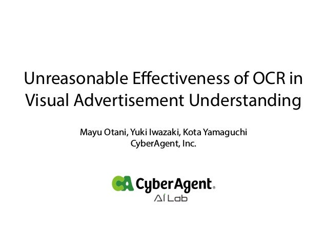 Unreasonable Effectiveness of OCR in Visual Advertisement Understanding Mayu Otani, Yuki Iwazaki, Kota Yamaguchi CyberAgent...