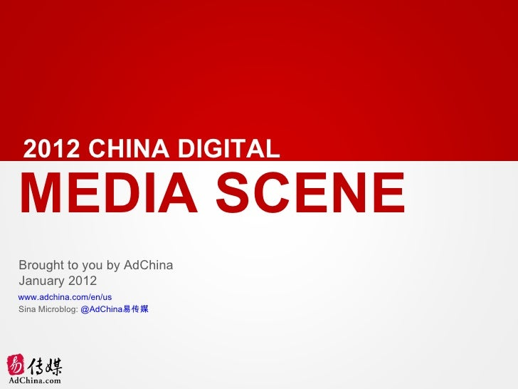 2012 CHINA DIGITALMEDIA SCENEBrought to you by AdChinaJanuary 2012www.adchina.com/en/usSina Microblog: @AdChina易传媒