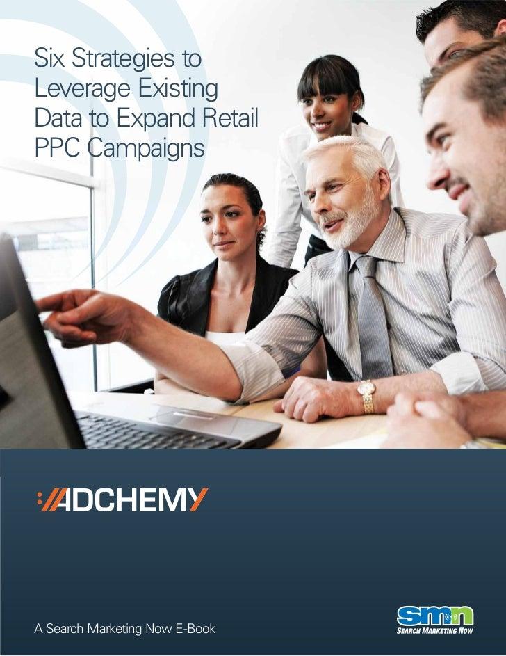 Six Strategies toLeverage ExistingData to Expand RetailPPC CampaignsA Search Marketing Now E-Book