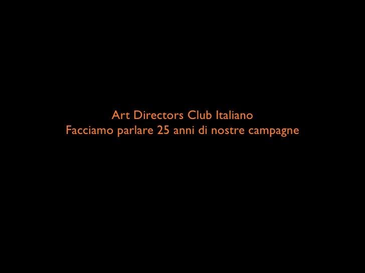Art Directors Club ItalianoFacciamo parlare 25 anni di nostre campagne