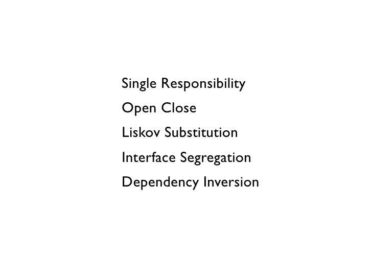 Single ResponsibilityOpen CloseLiskov SubstitutionInterface SegregationDependency Inversion