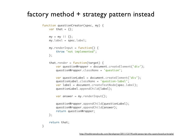 factory method + strategy pattern instead    function questionCreator(spec, my) {        var that = {};        my = my    ...