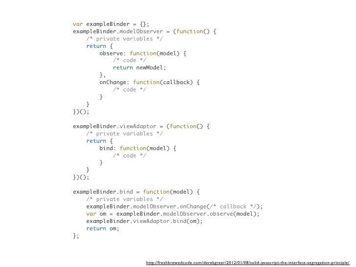 var exampleBinder = {};exampleBinder.modelObserver = (function() {    /* private variables */    return {        observe: ...