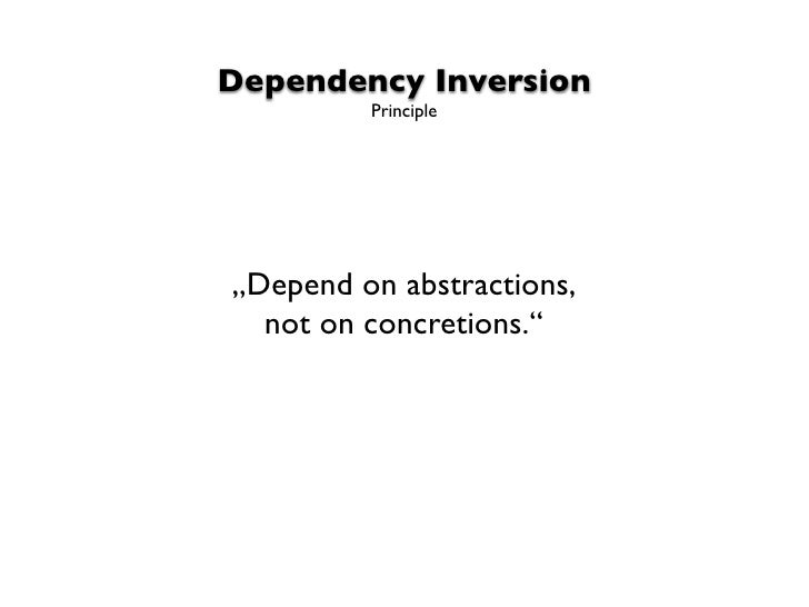 """Dependency Inversion         Principle""""Depend on abstractions,  not on concretions."""""""