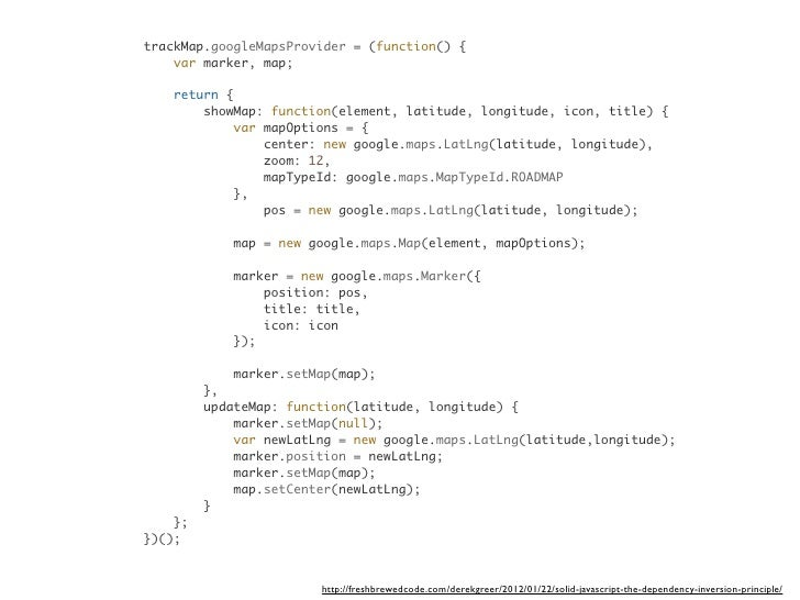 trackMap.googleMapsProvider = (function() {    var marker, map;    return {        showMap: function(element, latitude, lo...
