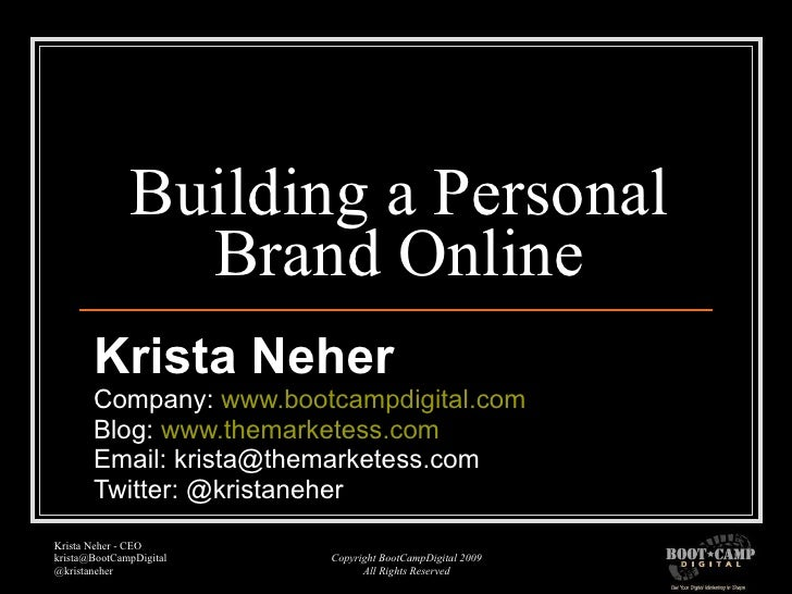 Building a Personal Brand Online Krista Neher Company:  www.bootcampdigital.com Blog:  www.themarketess.com Email: krista@...