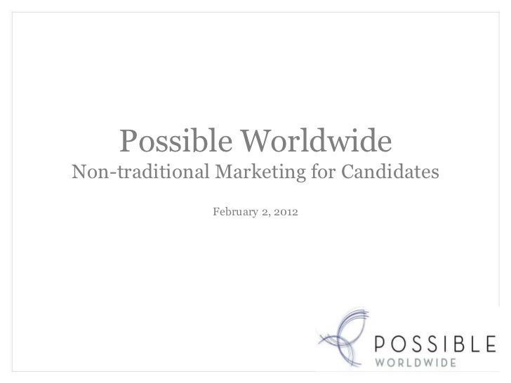 Possible WorldwideNon-traditional Marketing for Candidates               February 2, 2012