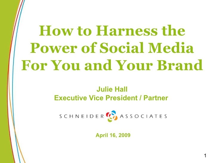 How to Harness the Power of Social Media For You and Your Brand Julie Hall Executive Vice President / Partner  April 16, 2...