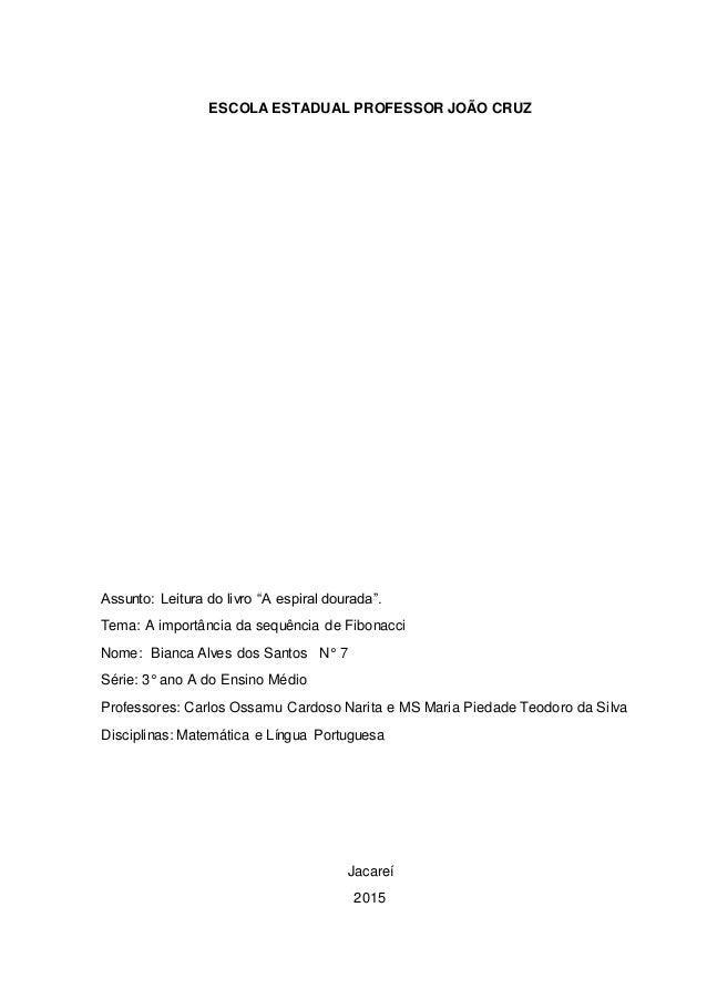 """ESCOLA ESTADUAL PROFESSOR JOÃO CRUZ Assunto: Leitura do livro """"A espiral dourada"""". Tema: A importância da sequência de Fib..."""