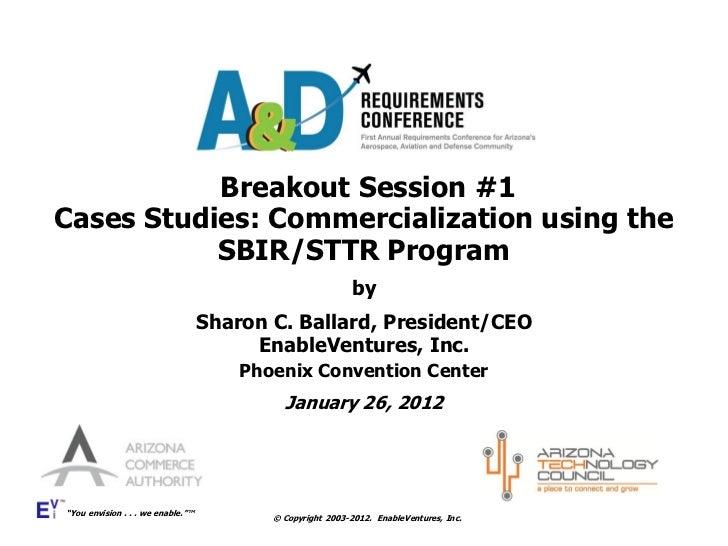 Breakout Session #1Cases Studies: Commercialization using the           SBIR/STTR Program                                 ...