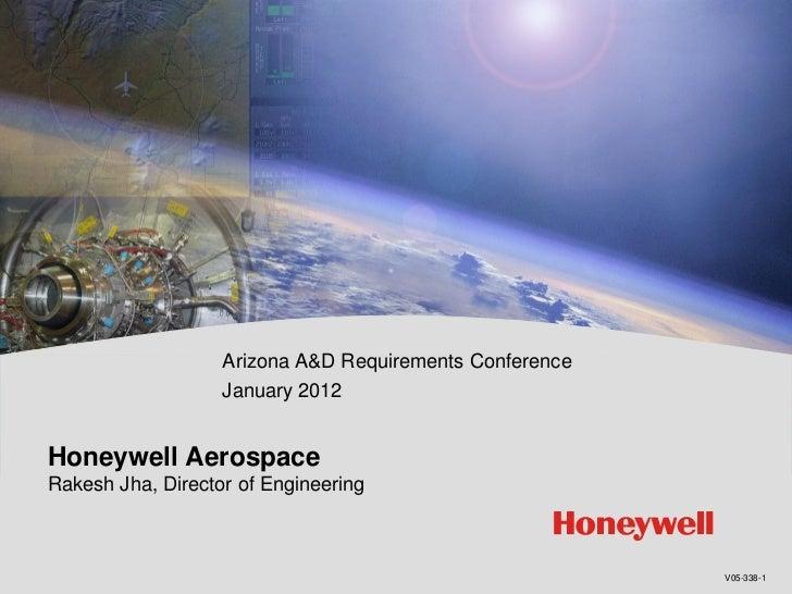 Arizona A&D Requirements Conference                   January 2012Honeywell AerospaceRakesh Jha, Director of Engineering  ...