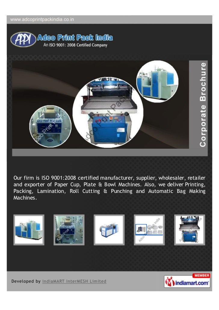 Our firm is ISO 9001:2008 certified manufacturer, supplier, wholesaler, retailerand exporter of Paper Cup, Plate & Bowl Ma...