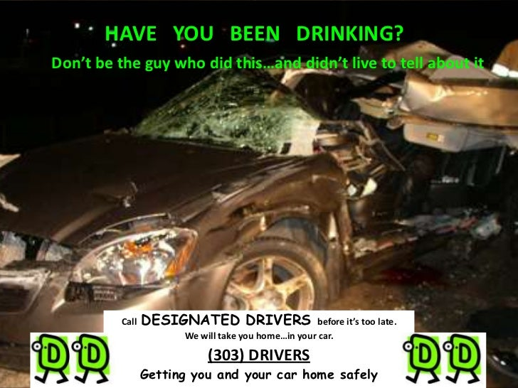 HAVE   YOU   BEEN   DRINKING?<br />Don't be the guy who did this…and didn't live to tell about it<br />Call  DESIGNATED DR...