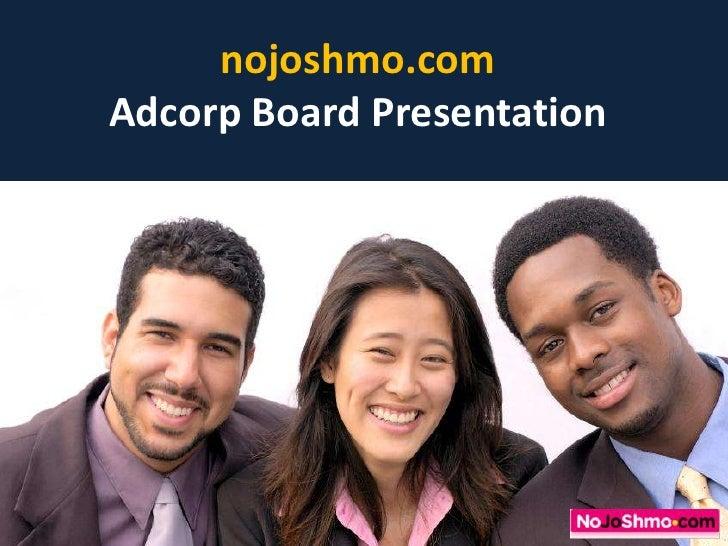 nojoshmo.comAdcorp Board Presentation<br />