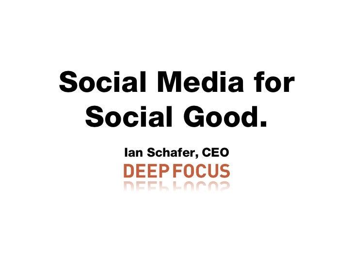 Social Media for Social Good. <ul><li>Ian Schafer, CEO </li></ul>