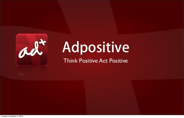 Adpositive Think Positive Act Positive Tuesday, November 2, 2010