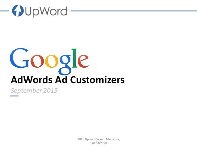 AdWords Ad Customizers September 2015 2015 Upword Search Marketing Confidential