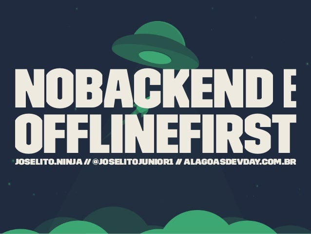 nobackend e offlinefirstjoselito.ninja // @joselitojunior1 // alagoasdevday.com.br