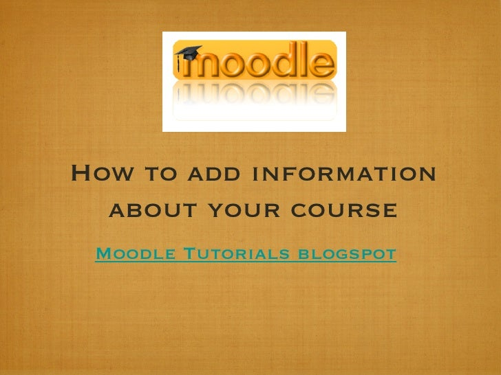 How to add information about your course Moodle Tutorials blogspot