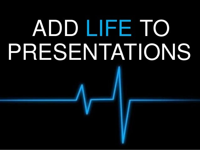ADD LIFE PRESENTATIONS TO