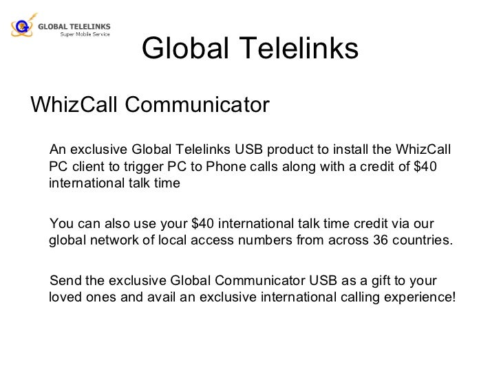 Global Telelinks <ul><li>WhizCall Communicator </li></ul><ul><li>An exclusive Global Telelinks USB product to install the ...
