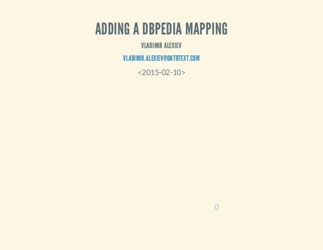 ADDING A DBPEDIA MAPPING VLADIMIR ALEXIEV VLADIMIR.ALEXIEV@ONTOTEXT.COM <2015-02-10> 0