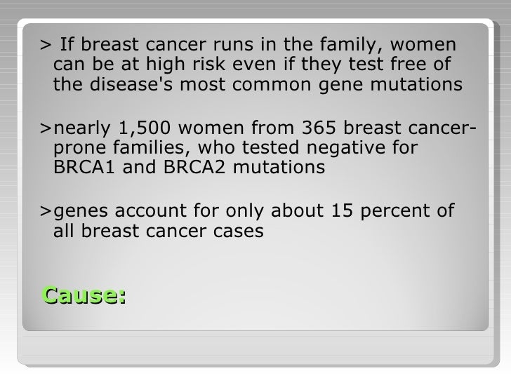 Cause: <ul><li>> If breast cancer runs in the family, women can be at high risk even if they test free of the disease's mo...