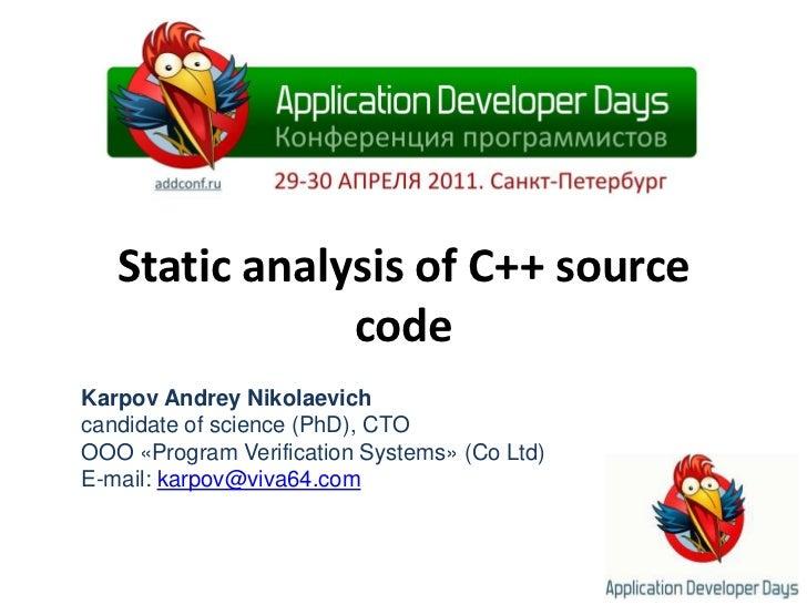 Static analysis of C++ source code<br />KarpovAndreyNikolaevich<br />candidate of science (PhD), CTO<br />OOO «Program Ver...