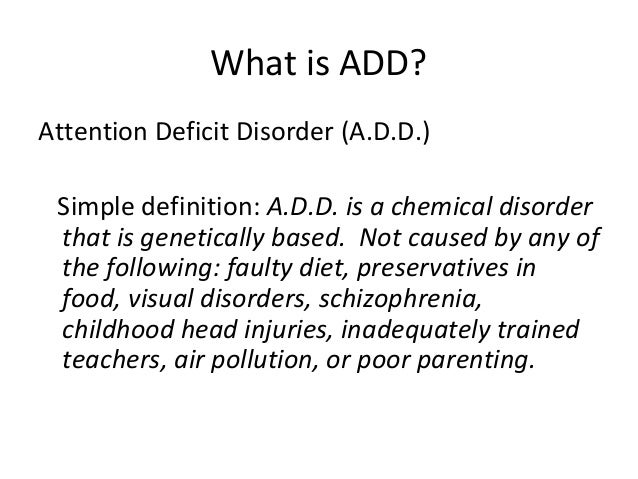 an introduction to how to deal with attention deficit disorder add Attention deficit hyperactivity disorder (adhd/add), a common learning disorder,   the clinical definition of adhd/add emerged in the mid-twentieth century,  when  children may not respond to stimulants well therefore, non-stimulant.