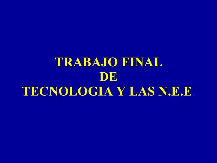 TRABAJO FINAL DE TECNOLOGIA Y LAS N.E.E .