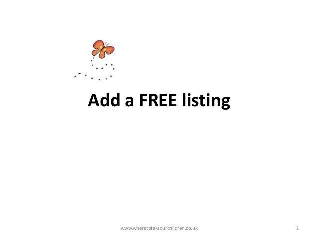 Add a FREE listing www.wheretotakeourchildren.co.uk 1