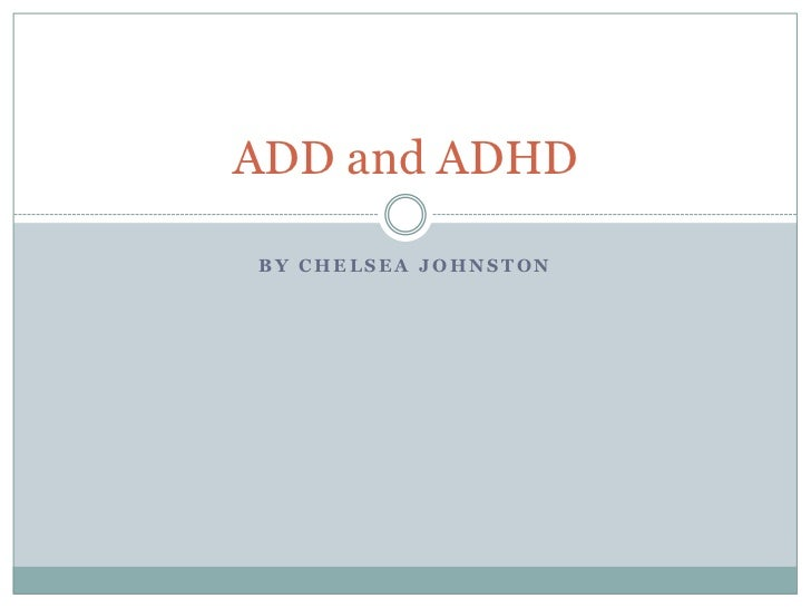 ADD and ADHDBY CHELSEA JOHNSTON