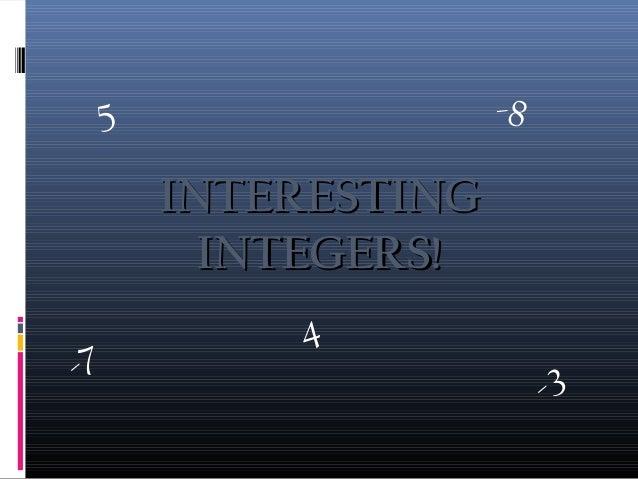 INTERESTINGINTERESTING INTEGERS!INTEGERS! 5 -7 -3 -8 4