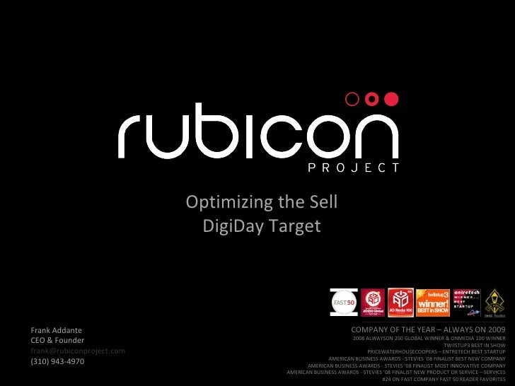 Optimizing the Sell DigiDay Target COMPANY OF THE YEAR – ALWAYS ON 2009 2008 ALWAYSON 250 GLOBAL WINNER & ONMEDIA 100 WINN...