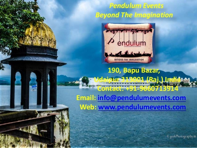 Pendulum Events Beyond The Imagination 190, Bapu Bazar, Udaipur 313001 (Raj.) India Contact: +91-9660713914 Email: info@pe...