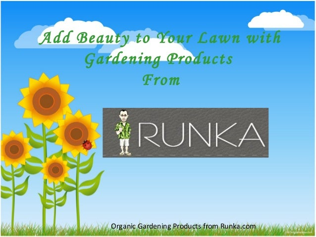 Organic Gardening Products from Runka.com Add Beauty to Your Lawn with Gardening Products From