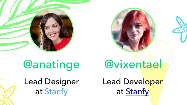 @vixentael Lead Developer at Stanfy @anatinge Lead Designer at Stanfy