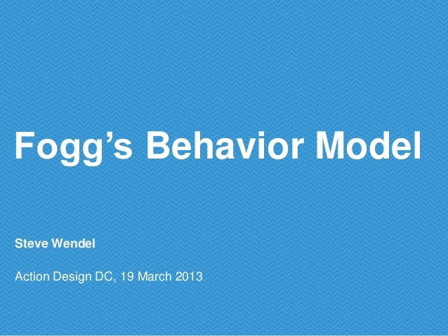 Fogg's Behavior ModelSteve WendelAction Design DC, 19 March 2013