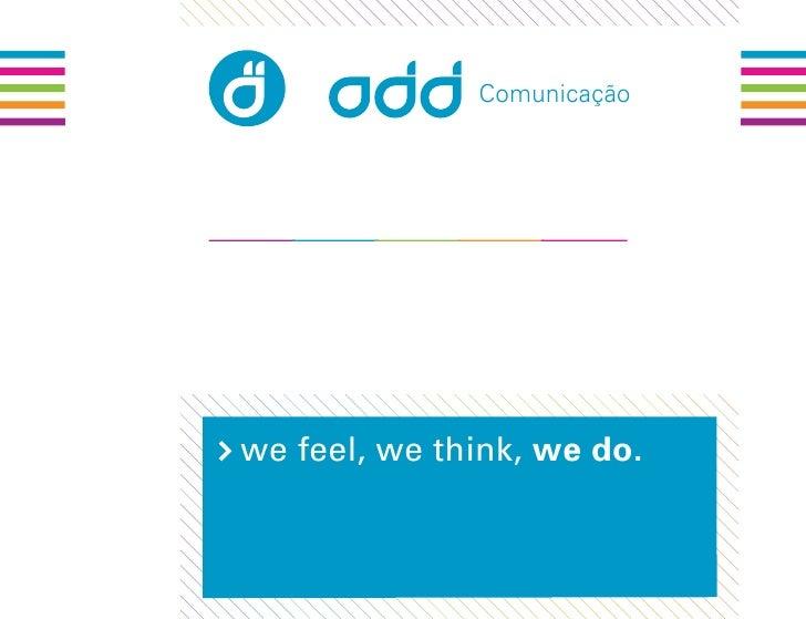 Comunicação     we feel, we think, we do.