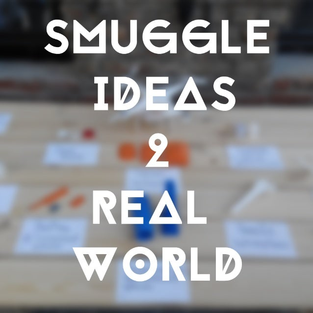 Smuggle Ideas into Real World