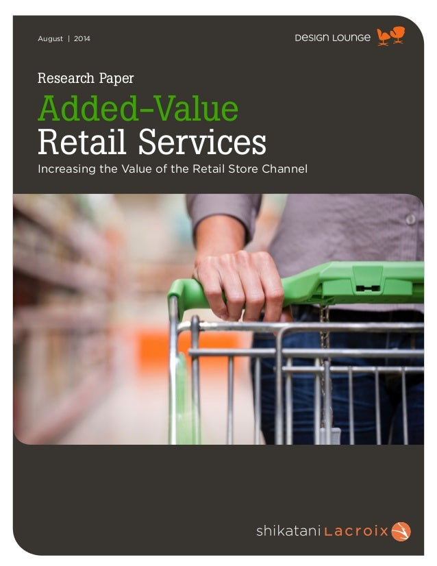August | 2014  Research Paper  Added-Value  Retail Services  Increasing the Value of the Retail Store Channel