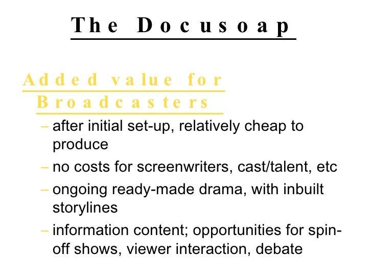 The Docusoap   <ul><li>Added value for Broadcasters  </li></ul><ul><ul><li>after initial set-up, relatively cheap to produ...