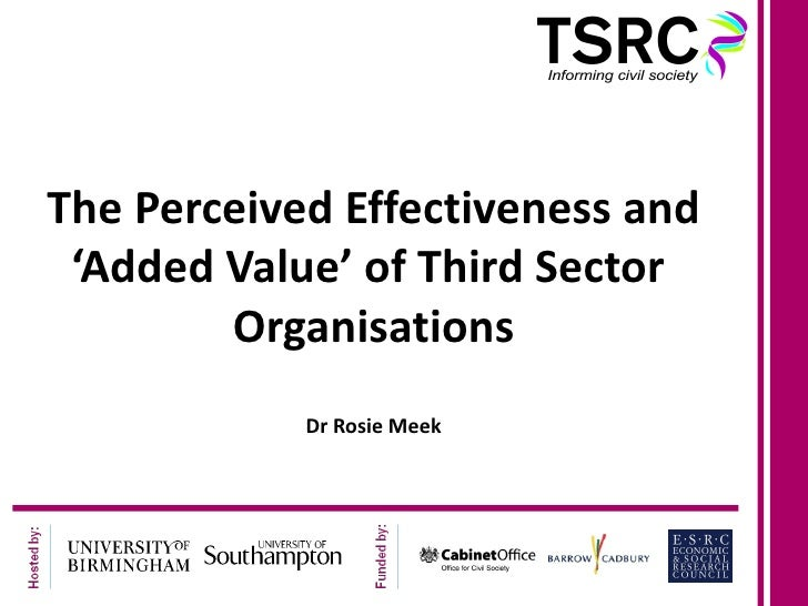 The Perceived Effectiveness and 'Added Value' of Third Sector        Organisations            Dr Rosie Meek