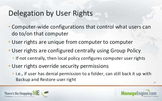 10 • Computer-wide configurations that control what users can do to/on that computer • User rights are unique from compute...